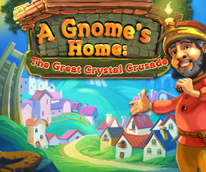 A Gnome's Home - The Great Crystal Crusade