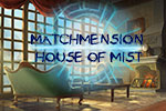 Matchmension - House of Mist